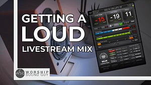 Getting A Loud Livestream Mix